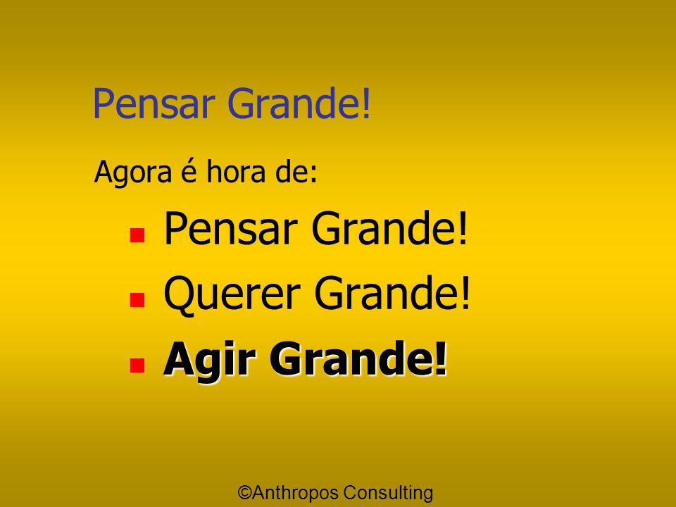 Pensar Grande! Querer Grande! Agir Grande! Pensar Grande!