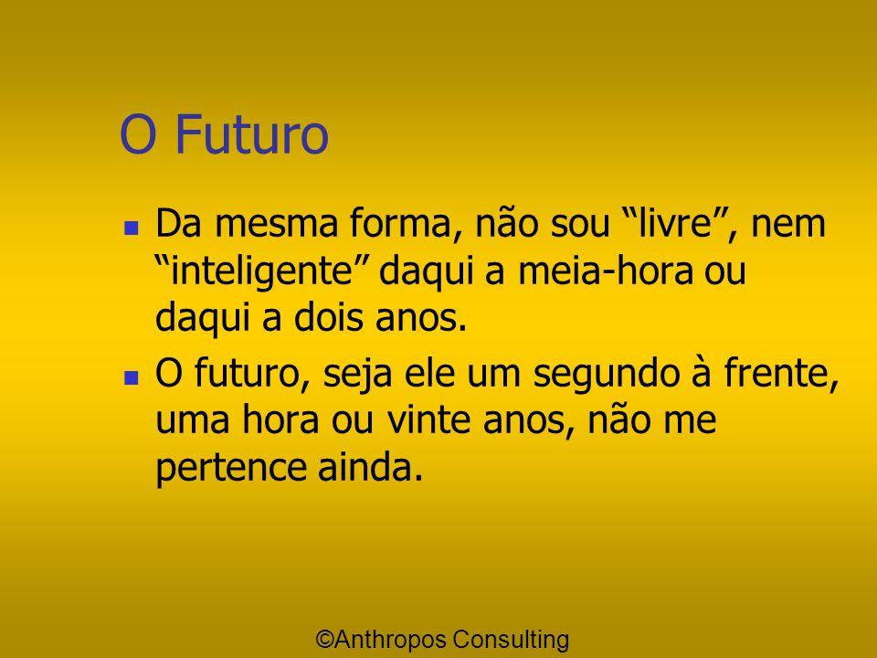 O Futuro Da mesma forma, não sou livre , nem inteligente daqui a meia-hora ou daqui a dois anos.