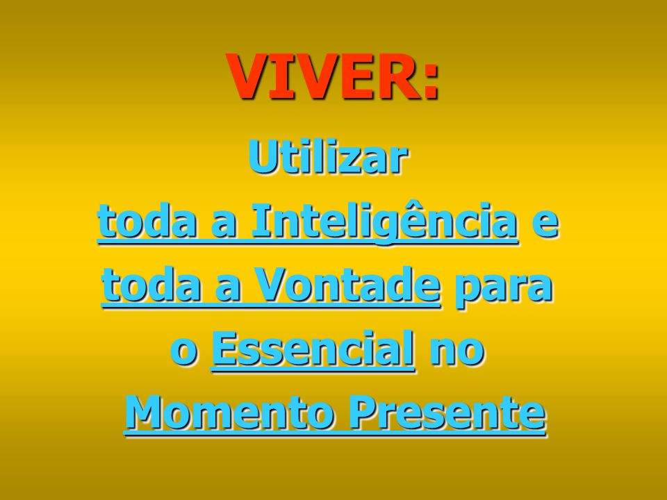 VIVER: Utilizar toda a Inteligência e toda a Vontade para