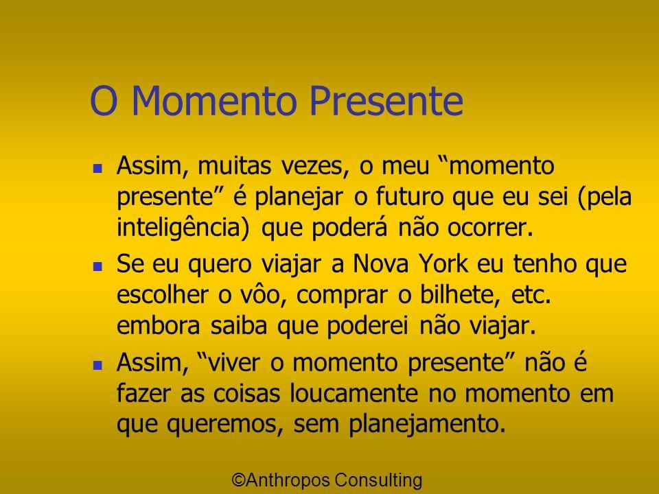 O Momento Presente Assim, muitas vezes, o meu momento presente é planejar o futuro que eu sei (pela inteligência) que poderá não ocorrer.