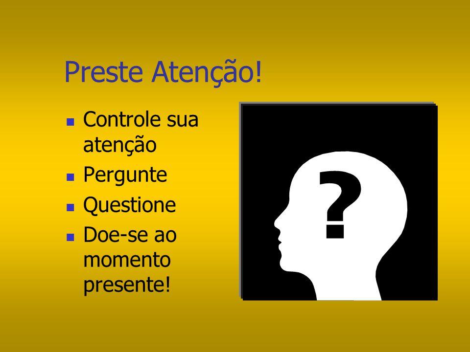 Preste Atenção! Controle sua atenção Pergunte Questione