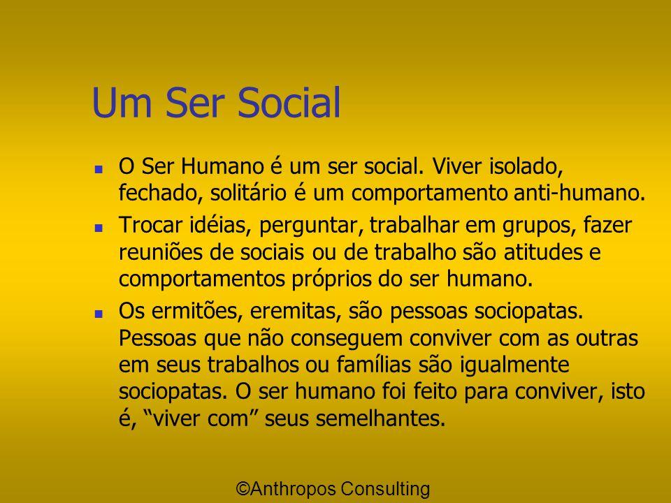 Um Ser Social O Ser Humano é um ser social. Viver isolado, fechado, solitário é um comportamento anti-humano.