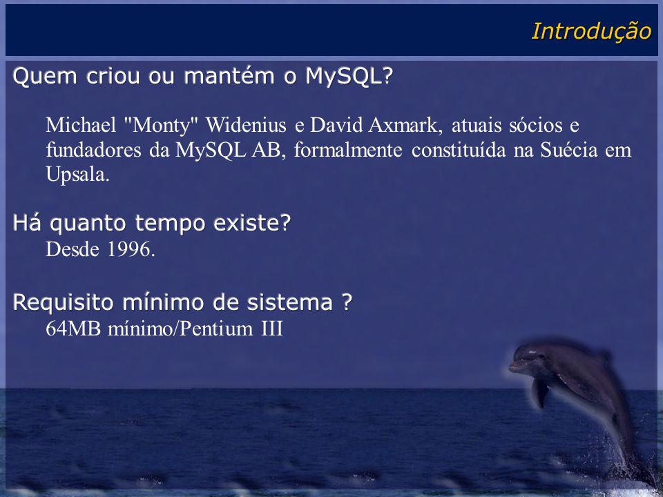Introdução Quem criou ou mantém o MySQL