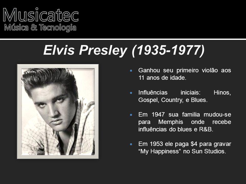 Elvis Presley (1935-1977) Ganhou seu primeiro violão aos 11 anos de idade. Influências iniciais: Hinos, Gospel, Country, e Blues.