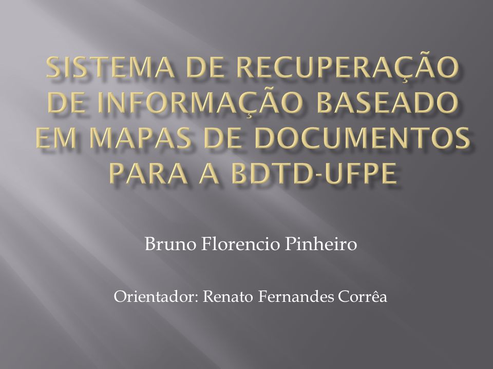 Bruno Florencio Pinheiro Orientador: Renato Fernandes Corrêa