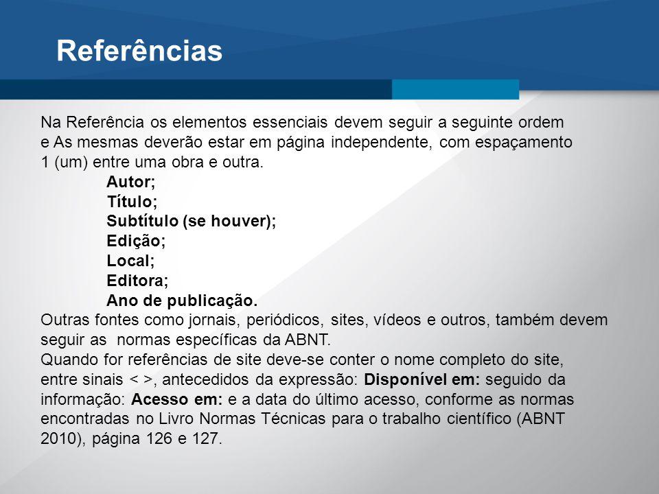 Referências Na Referência os elementos essenciais devem seguir a seguinte ordem. e As mesmas deverão estar em página independente, com espaçamento.