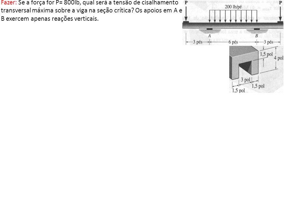 Fazer: Se a força for P= 800lb, qual será a tensão de cisalhamento