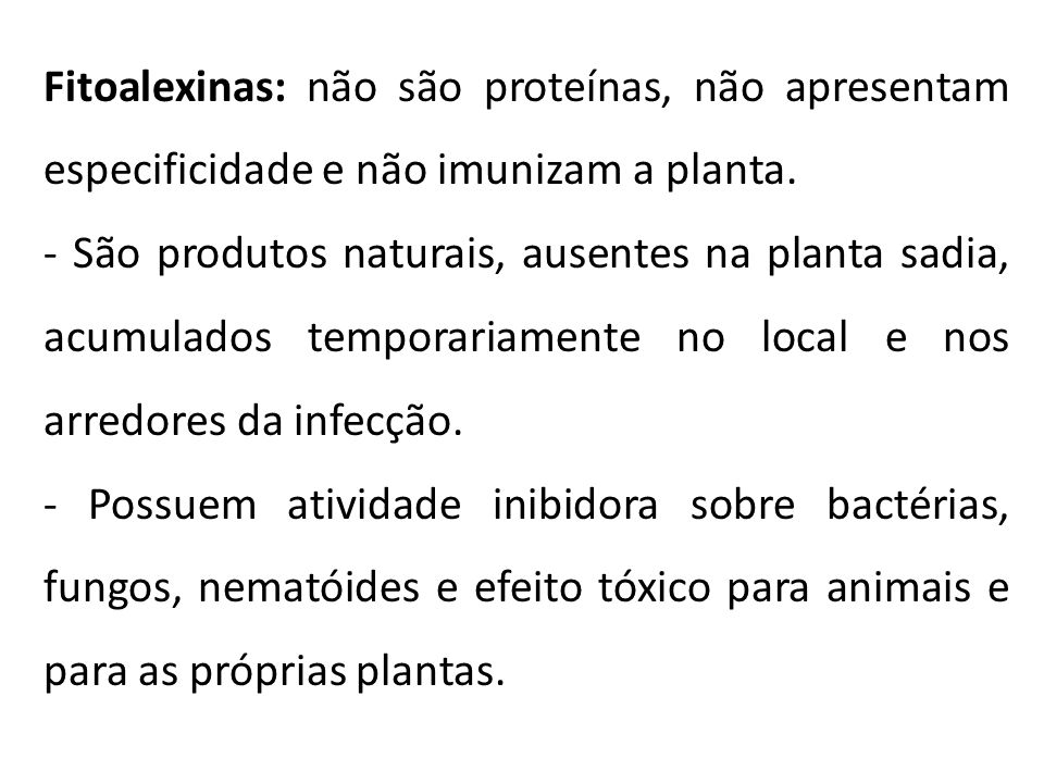 Fitoalexinas: não são proteínas, não apresentam especificidade e não imunizam a planta.