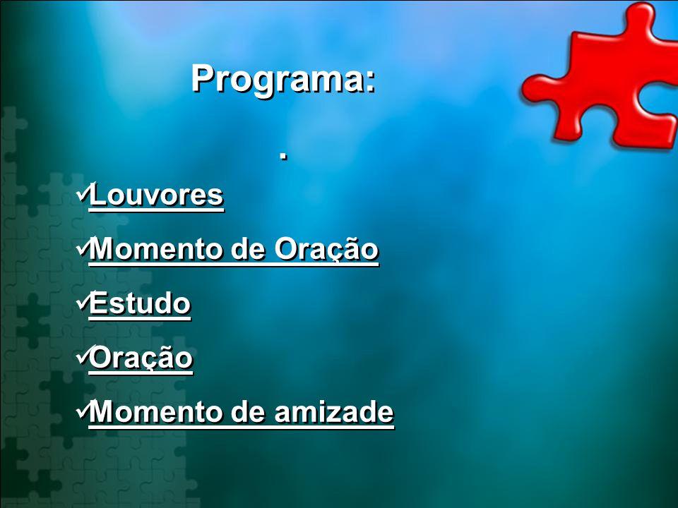 Programa: . Louvores Momento de Oração Estudo Oração