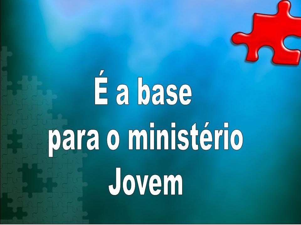 É a base para o ministério Jovem