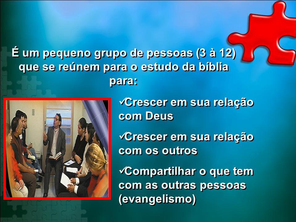 É um pequeno grupo de pessoas (3 à 12) que se reúnem para o estudo da bíblia para: