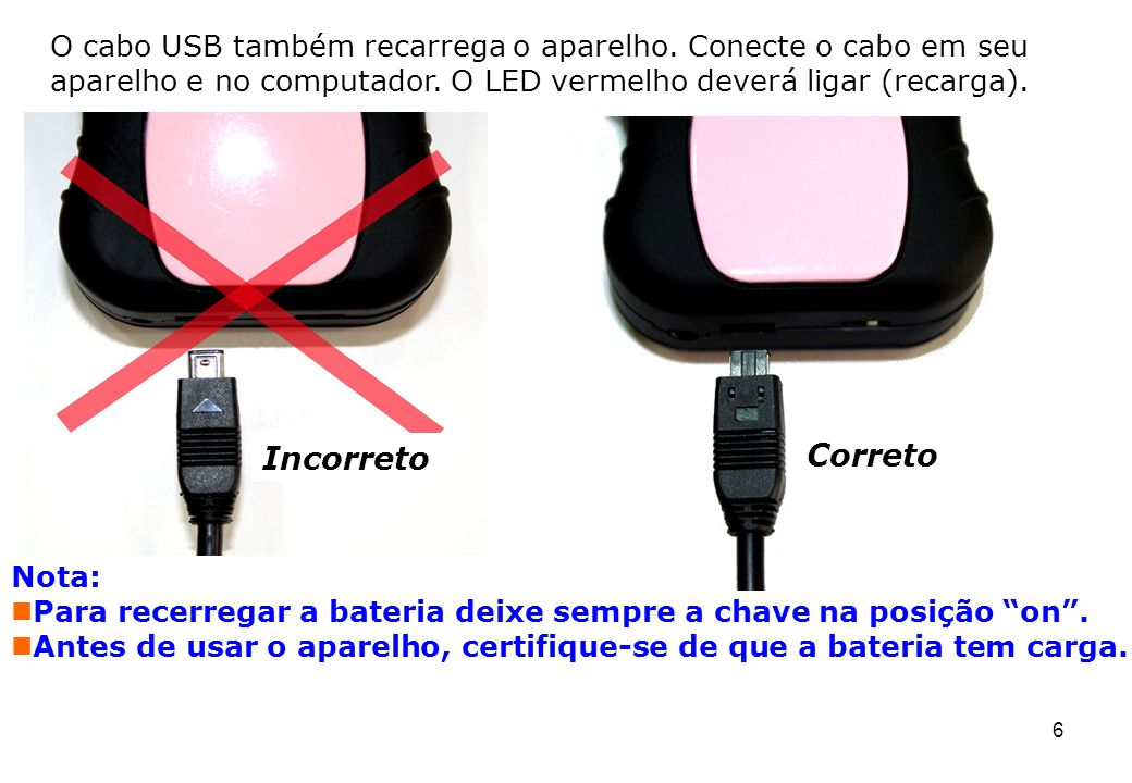 O cabo USB também recarrega o aparelho