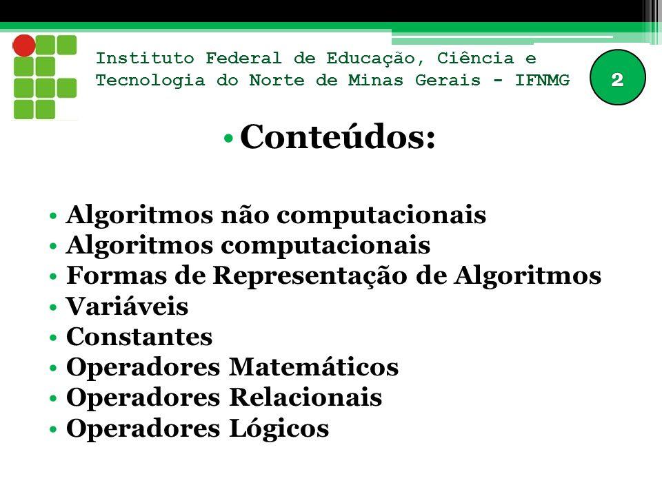 Conteúdos: Algoritmos não computacionais Algoritmos computacionais