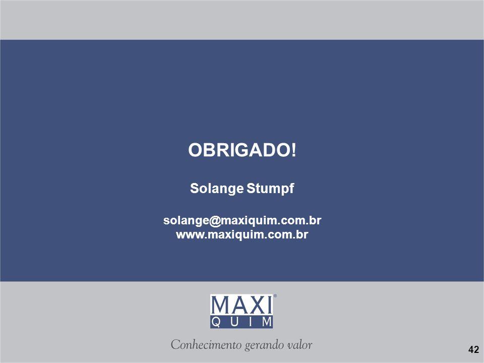 OBRIGADO! Solange Stumpf solange@maxiquim.com.br www.maxiquim.com.br