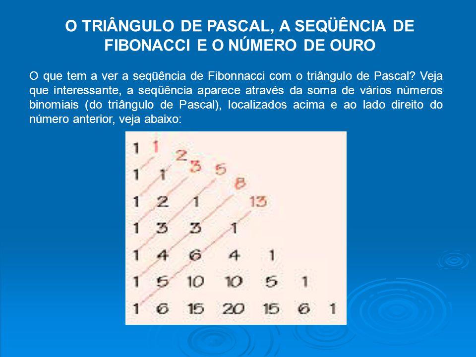 O TRIÂNGULO DE PASCAL, A SEQÜÊNCIA DE FIBONACCI E O NÚMERO DE OURO