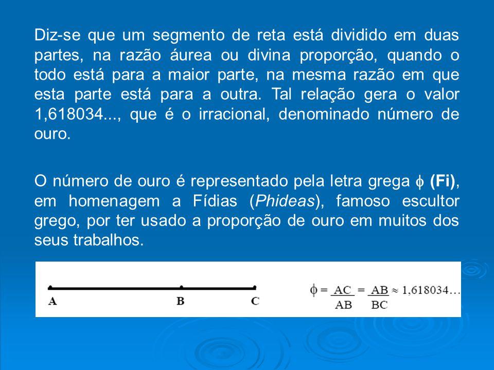 Diz-se que um segmento de reta está dividido em duas partes, na razão áurea ou divina proporção, quando o todo está para a maior parte, na mesma razão em que esta parte está para a outra. Tal relação gera o valor 1,618034..., que é o irracional, denominado número de ouro.