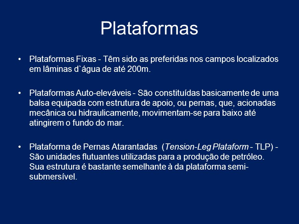 Plataformas Plataformas Fixas - Têm sido as preferidas nos campos localizados em lâminas d`água de até 200m.