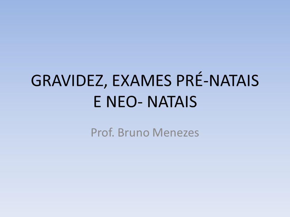 GRAVIDEZ, EXAMES PRÉ-NATAIS E NEO- NATAIS