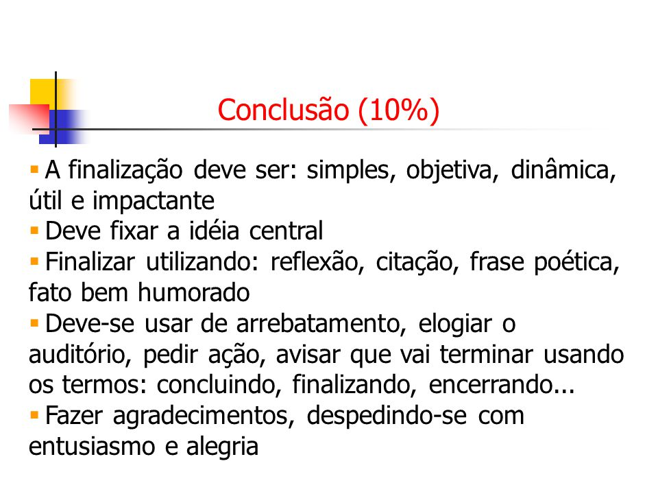 Conclusão (10%) A finalização deve ser: simples, objetiva, dinâmica, útil e impactante. Deve fixar a idéia central.