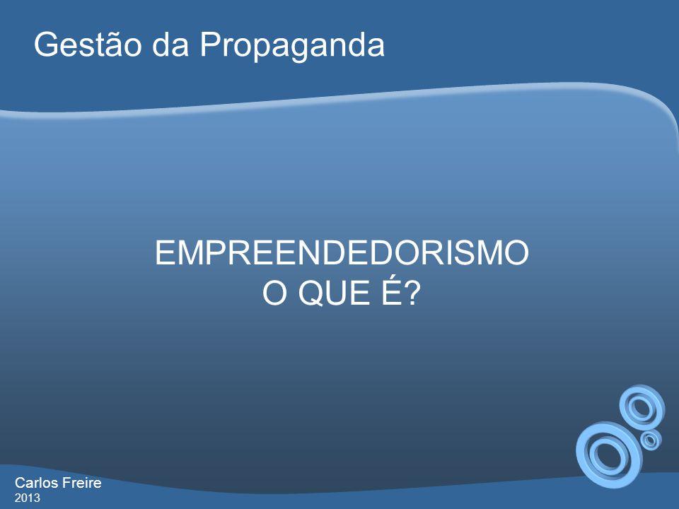 Gestão da Propaganda EMPREENDEDORISMO O QUE É Carlos Freire 2013