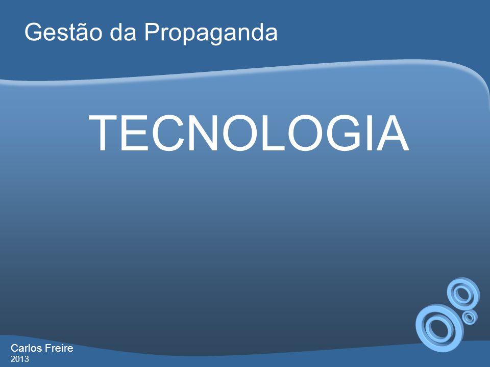 Gestão da Propaganda TECNOLOGIA Carlos Freire 2013