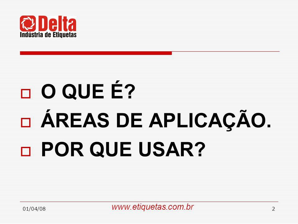 O QUE É ÁREAS DE APLICAÇÃO. POR QUE USAR www.etiquetas.com.br