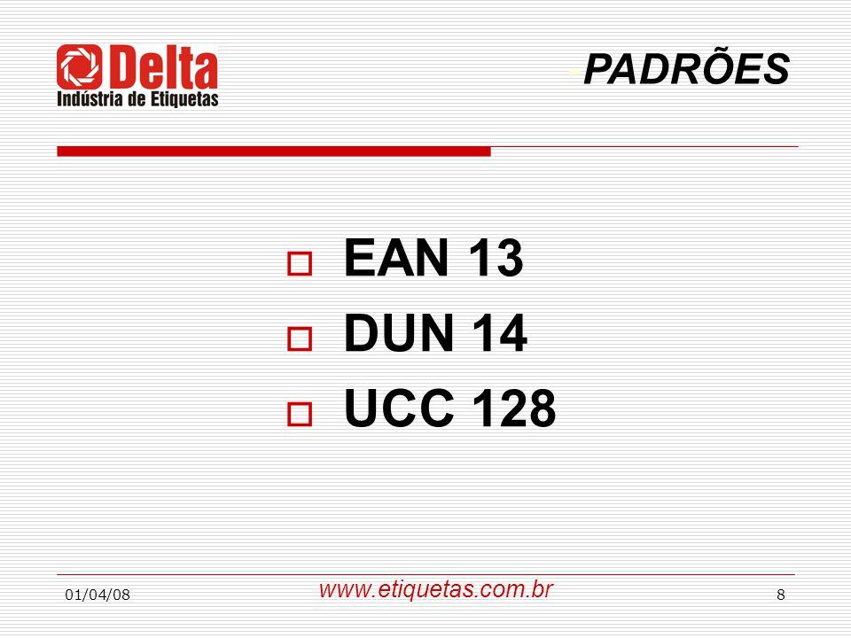 PADRÕES EAN 13 DUN 14 UCC 128 www.etiquetas.com.br 01/04/08