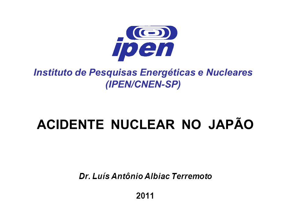 ACIDENTE NUCLEAR NO JAPÃO Dr. Luís Antônio Albiac Terremoto 2011
