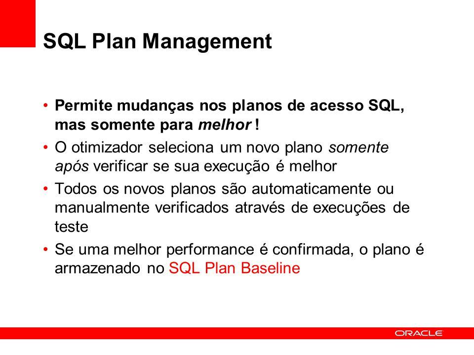 SQL Plan Management Permite mudanças nos planos de acesso SQL, mas somente para melhor !