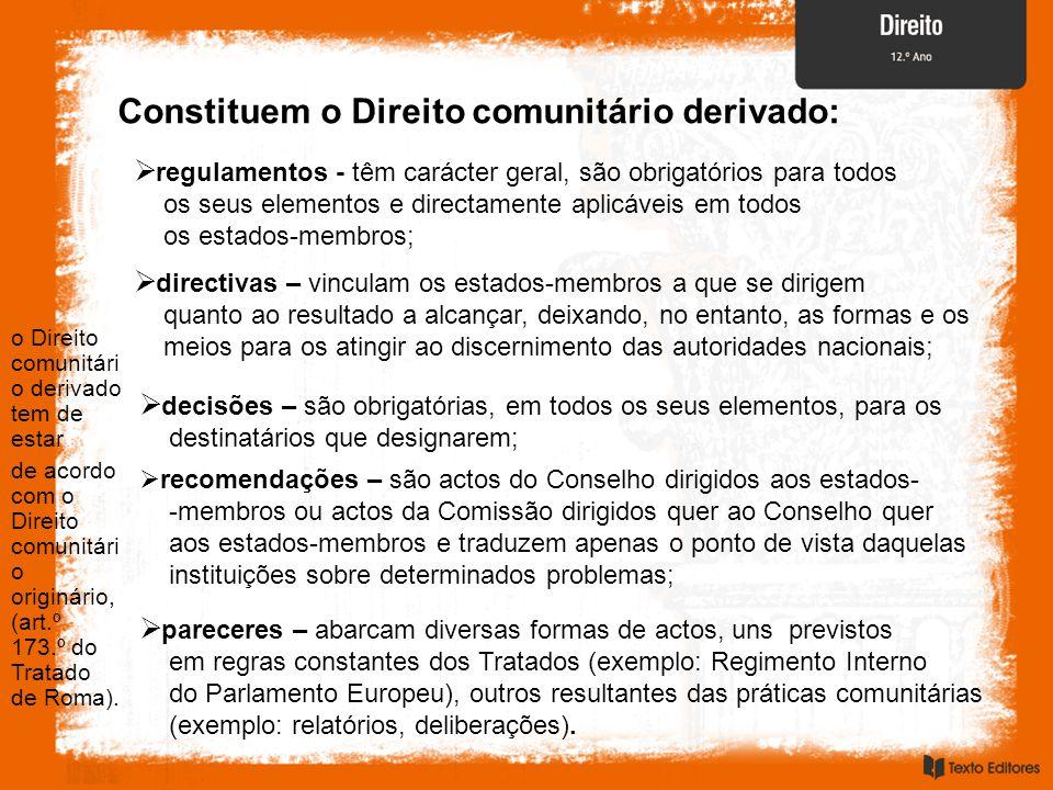 Constituem o Direito comunitário derivado: