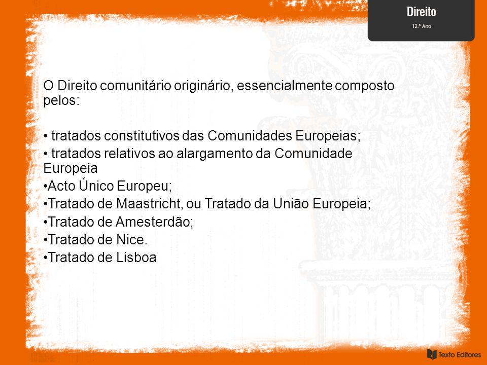 O Direito comunitário originário, essencialmente composto pelos:
