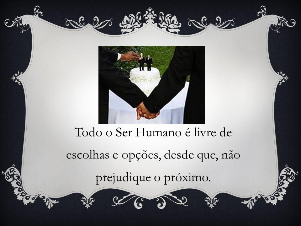 Todo o Ser Humano é livre de escolhas e opções, desde que, não prejudique o próximo.