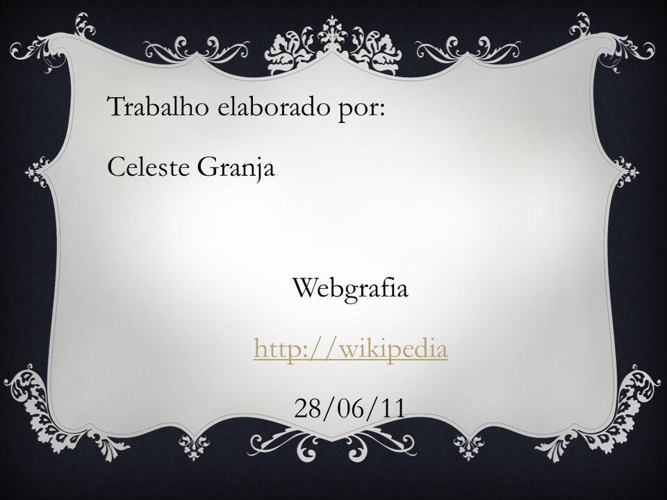 Trabalho elaborado por: Celeste Granja Webgrafia http://wikipedia 28/06/11