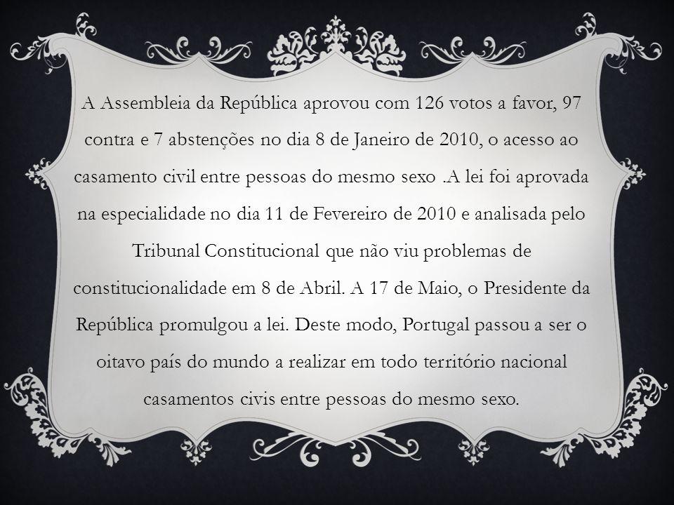 A Assembleia da República aprovou com 126 votos a favor, 97 contra e 7 abstenções no dia 8 de Janeiro de 2010, o acesso ao casamento civil entre pessoas do mesmo sexo .A lei foi aprovada na especialidade no dia 11 de Fevereiro de 2010 e analisada pelo Tribunal Constitucional que não viu problemas de constitucionalidade em 8 de Abril.
