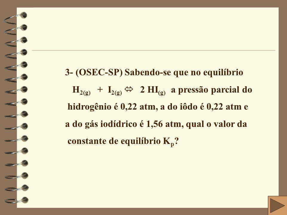 3- (OSEC-SP) Sabendo-se que no equilíbrio