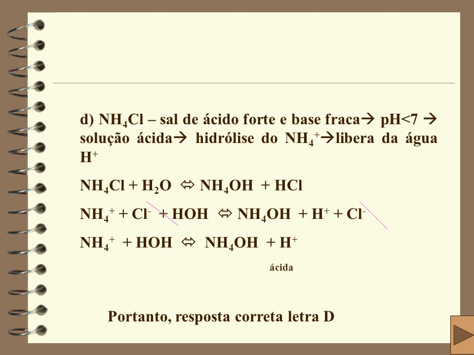 d) NH4Cl – sal de ácido forte e base fraca pH<7  solução ácida hidrólise do NH4+libera da água H+