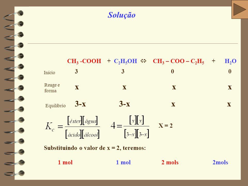 Solução CH3 -COOH + C2H5OH  CH3 – COO – C2H5 + H2O.
