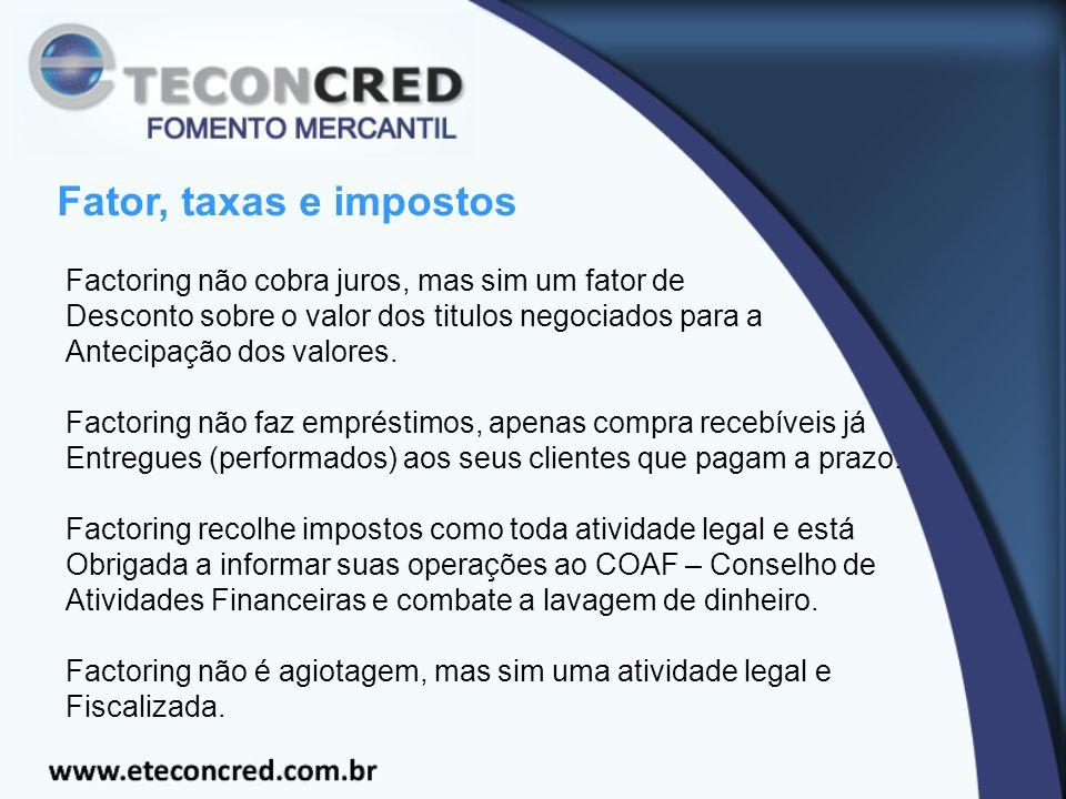 Fator, taxas e impostos Factoring não cobra juros, mas sim um fator de