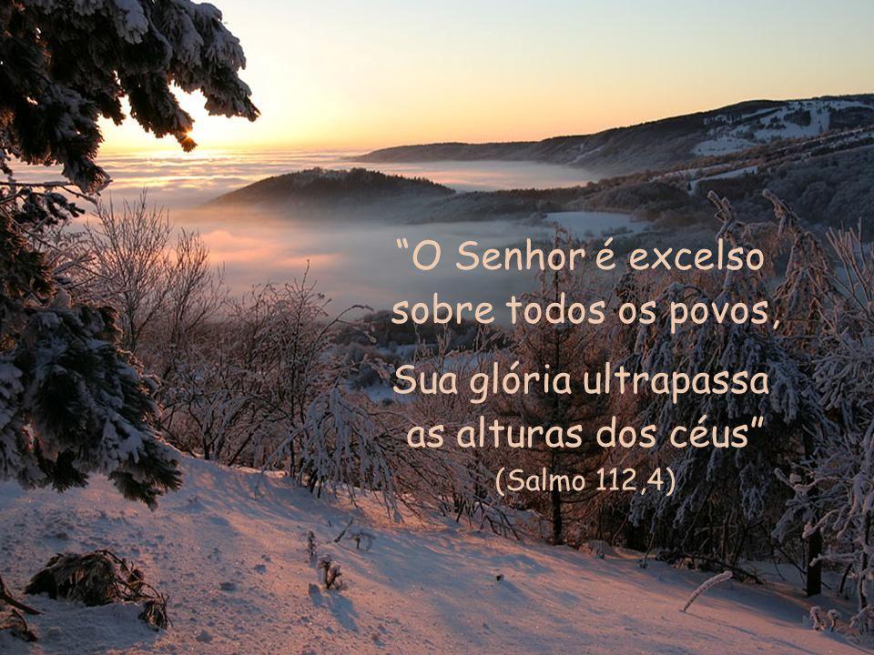 O Senhor é excelso sobre todos os povos, Sua glória ultrapassa