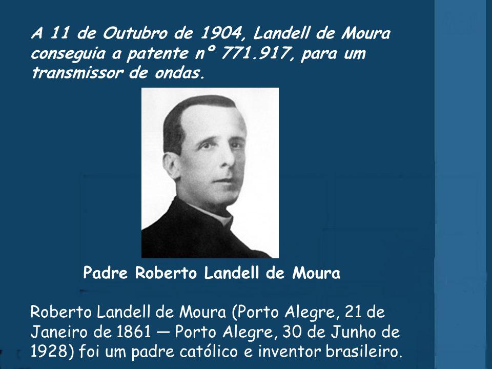 A 11 de Outubro de 1904, Landell de Moura conseguia a patente nº 771