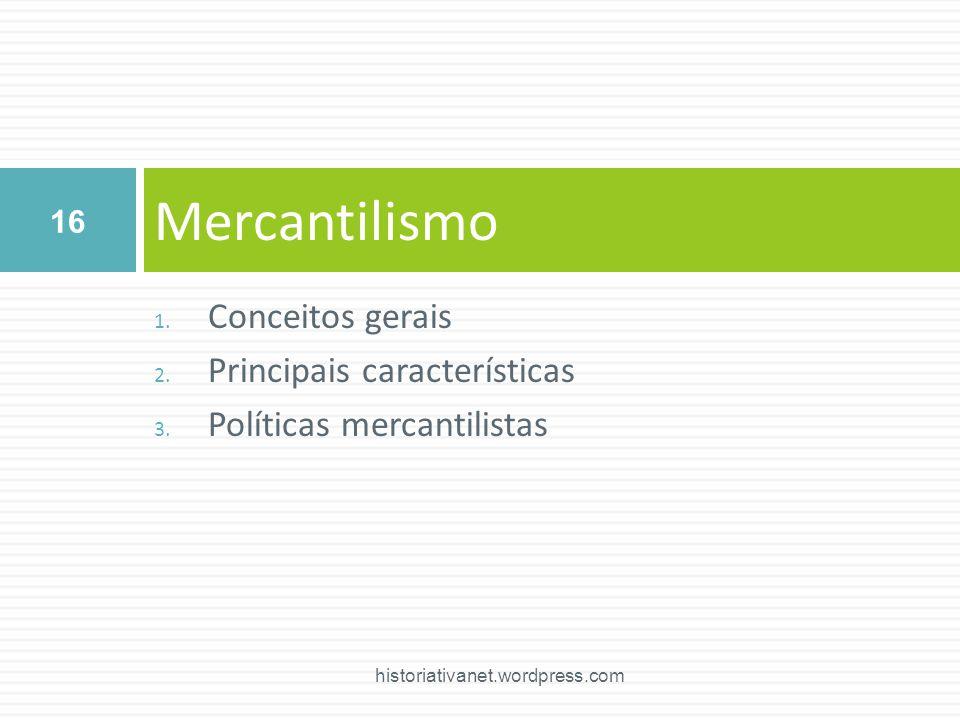 Mercantilismo Conceitos gerais Principais características