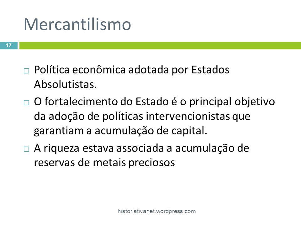 Mercantilismo Política econômica adotada por Estados Absolutistas.