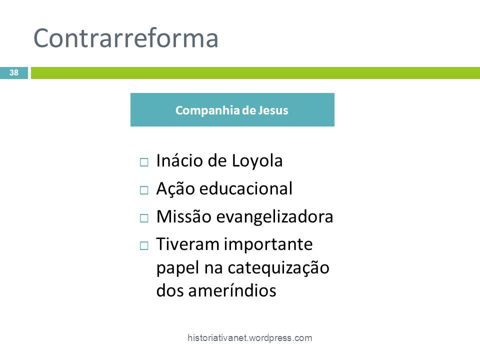 Contrarreforma Inácio de Loyola Ação educacional Missão evangelizadora