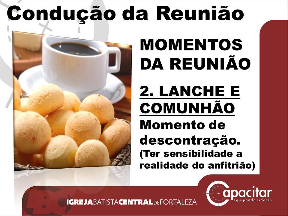 Condução da Reunião MOMENTOS DA REUNIÃO 2. LANCHE E COMUNHÃO