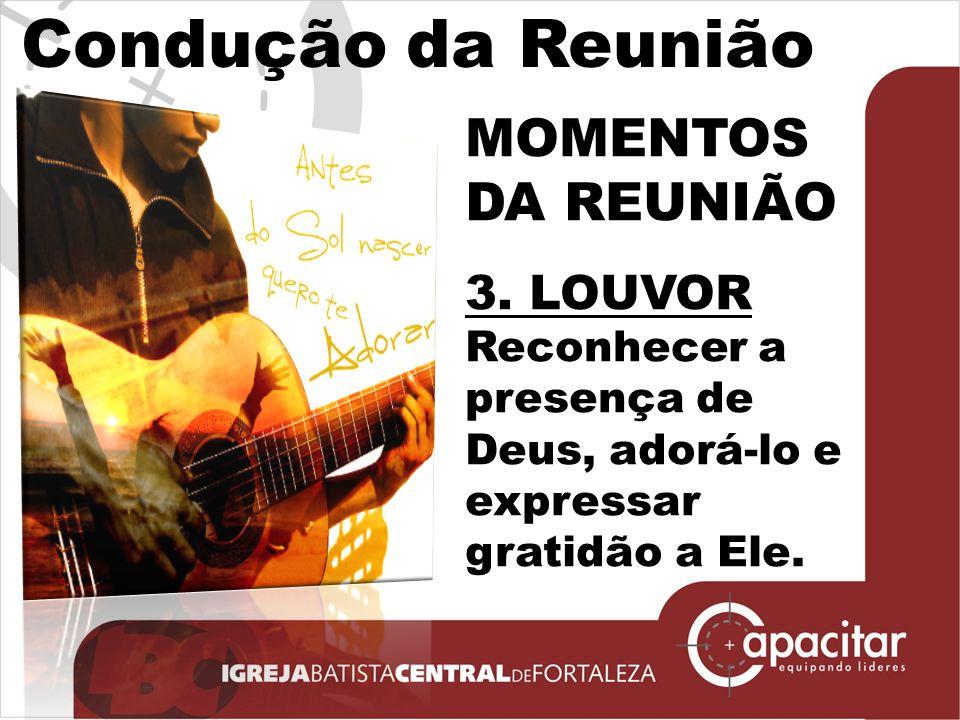 Condução da Reunião MOMENTOS DA REUNIÃO 3. LOUVOR