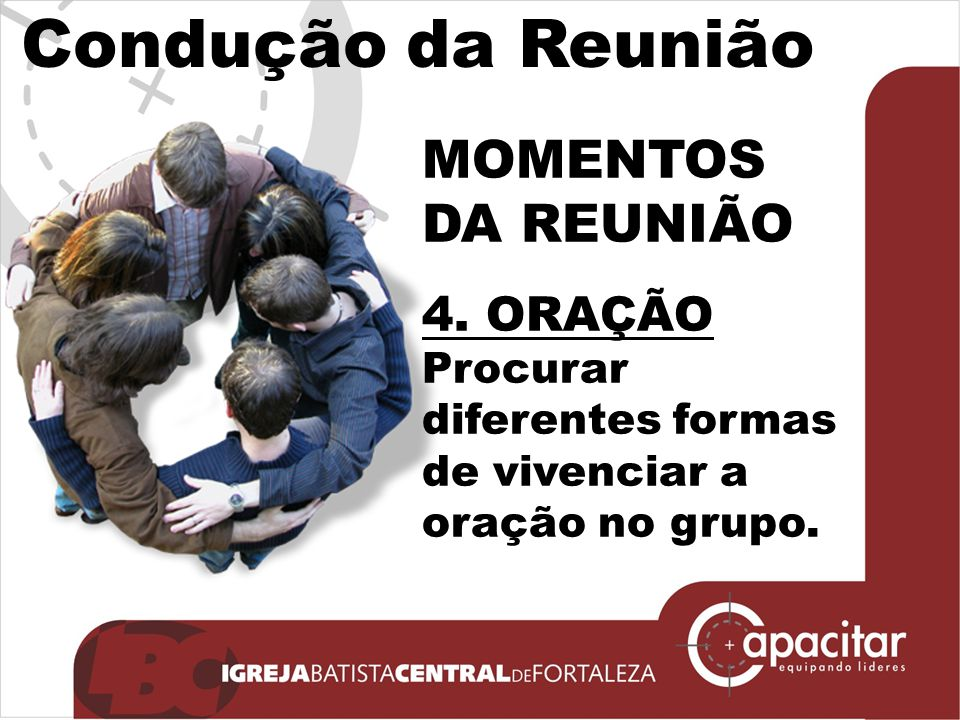 Condução da Reunião MOMENTOS DA REUNIÃO 4. ORAÇÃO