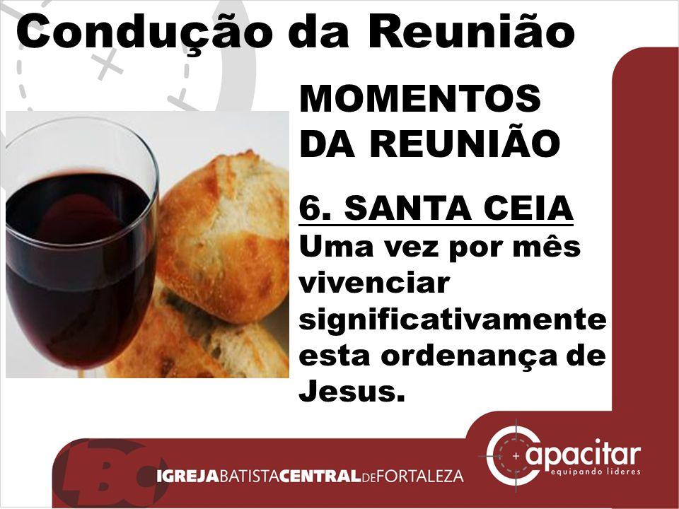 Condução da Reunião MOMENTOS DA REUNIÃO 6. SANTA CEIA