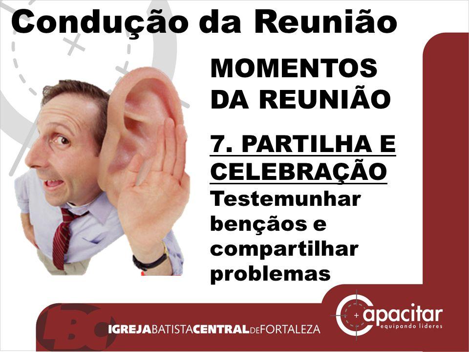 Condução da Reunião MOMENTOS DA REUNIÃO 7. PARTILHA E CELEBRAÇÃO
