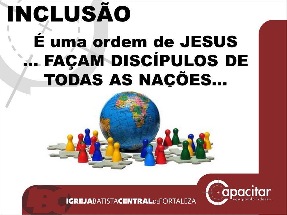 … FAÇAM DISCÍPULOS DE TODAS AS NAÇÕES…