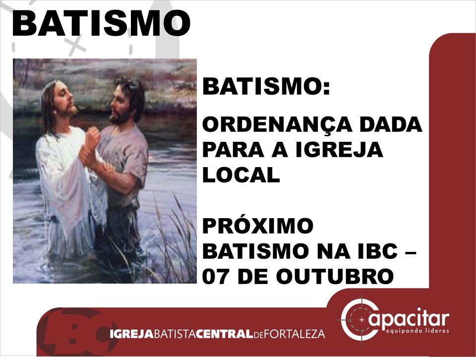 BATISMO BATISMO: ORDENANÇA DADA PARA A IGREJA LOCAL